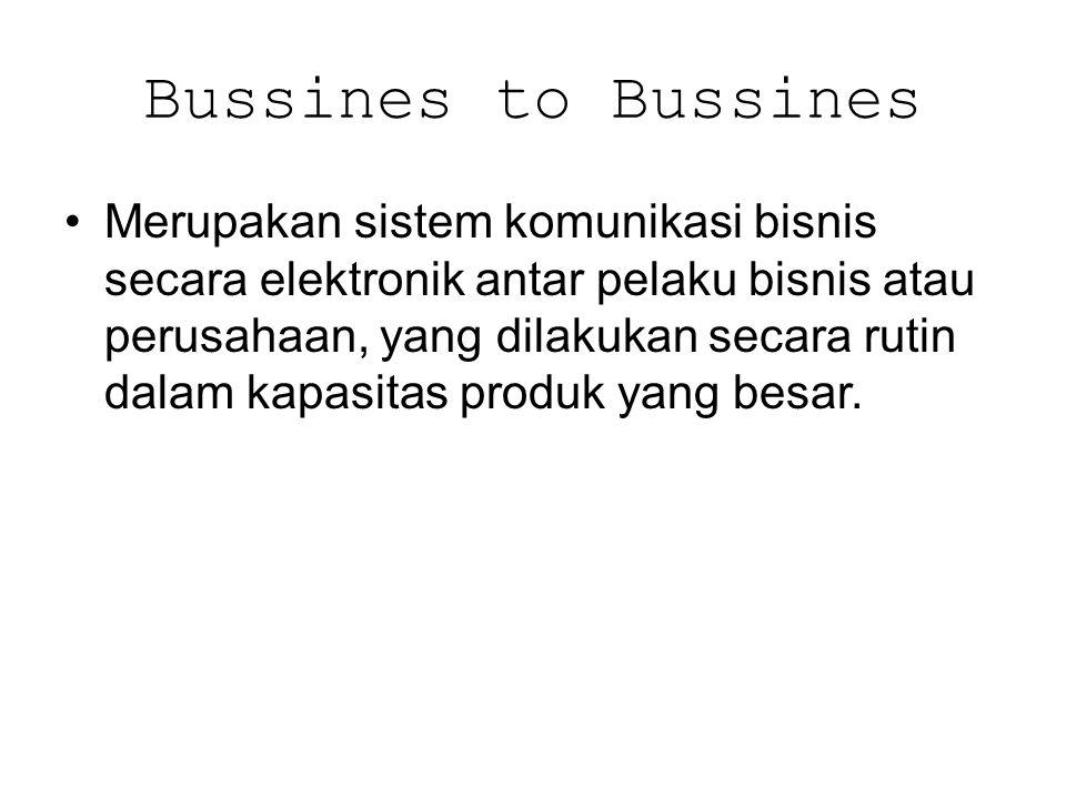 Bussines to Bussines Merupakan sistem komunikasi bisnis secara elektronik antar pelaku bisnis atau perusahaan, yang dilakukan secara rutin dalam kapas