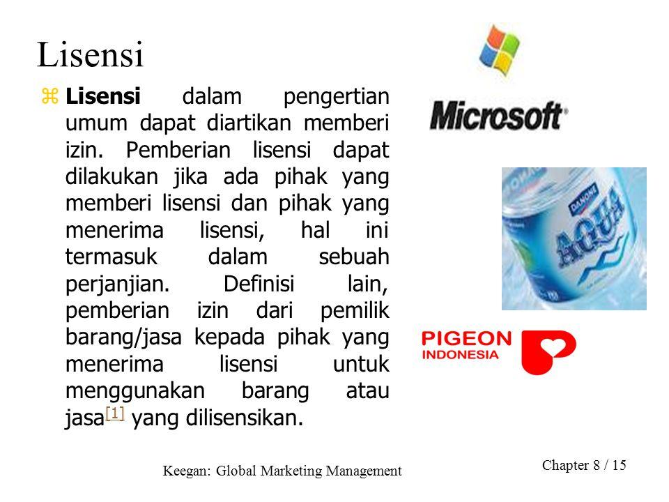 Keegan: Global Marketing Management Chapter 8 / 15 Lisensi zLisensi dalam pengertian umum dapat diartikan memberi izin. Pemberian lisensi dapat dilaku