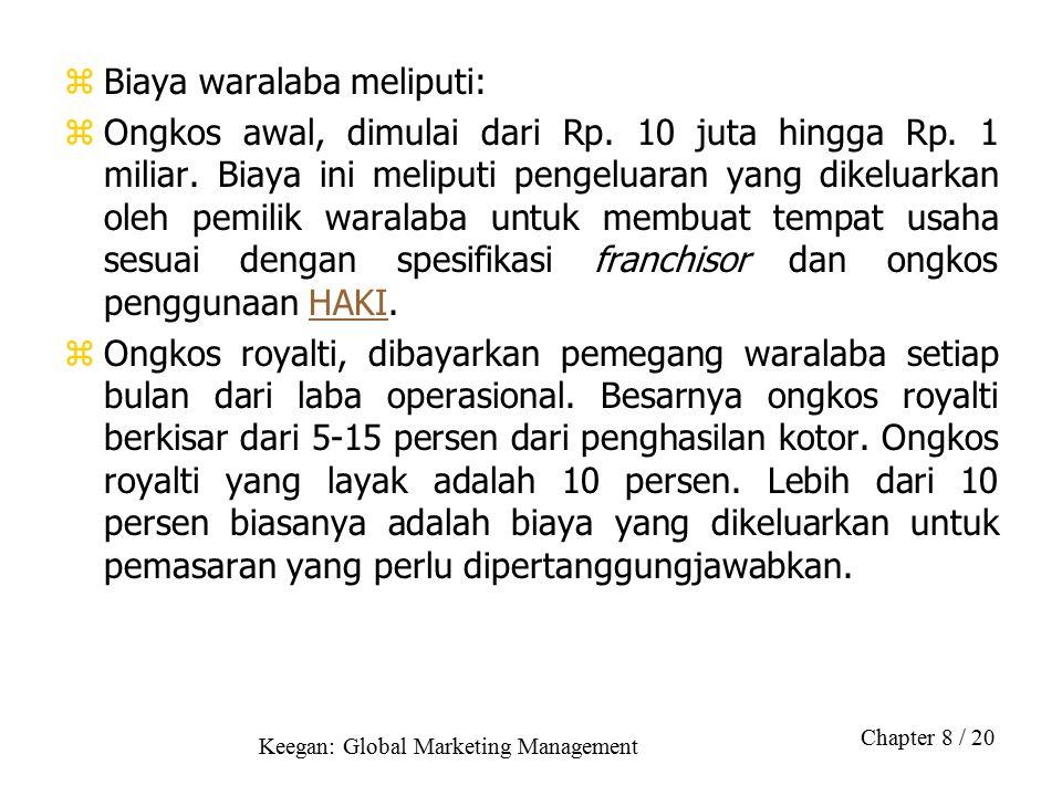Keegan: Global Marketing Management Chapter 8 / 20 zBiaya waralaba meliputi: zOngkos awal, dimulai dari Rp. 10 juta hingga Rp. 1 miliar. Biaya ini mel