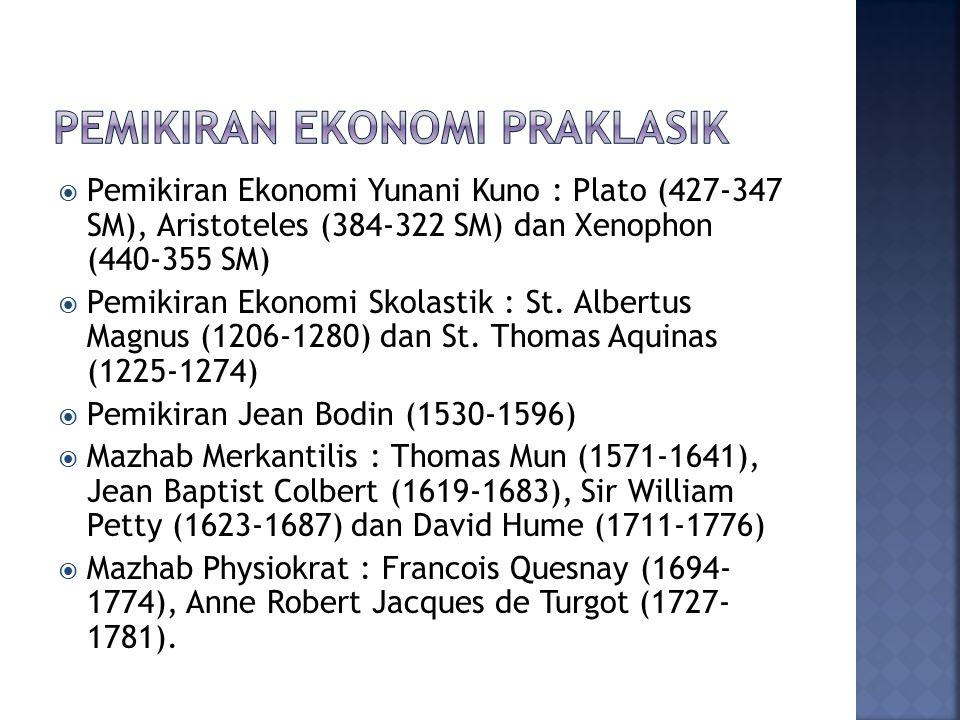  Pemikiran Ekonomi Yunani Kuno : Plato (427-347 SM), Aristoteles (384-322 SM) dan Xenophon (440-355 SM)  Pemikiran Ekonomi Skolastik : St. Albertus