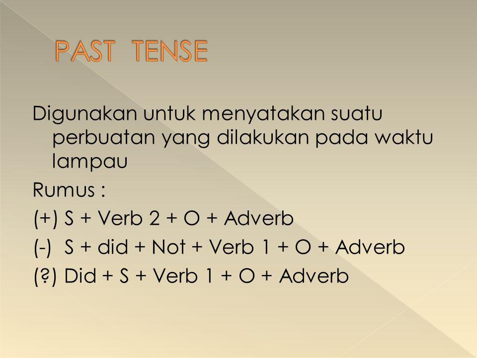 Digunakan untuk menyatakan suatu perbuatan yang dilakukan pada waktu lampau Rumus : (+) S + Verb 2 + O + Adverb (-) S + did + Not + Verb 1 + O + Adver