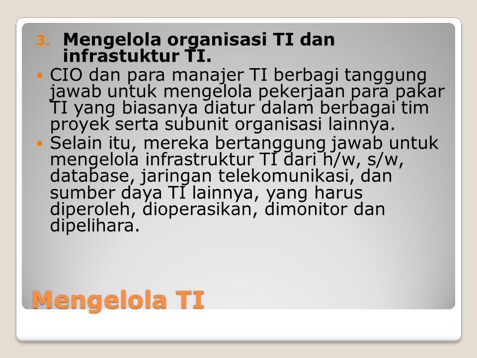 Mengelola TI 3.Mengelola organisasi TI dan infrastuktur TI.