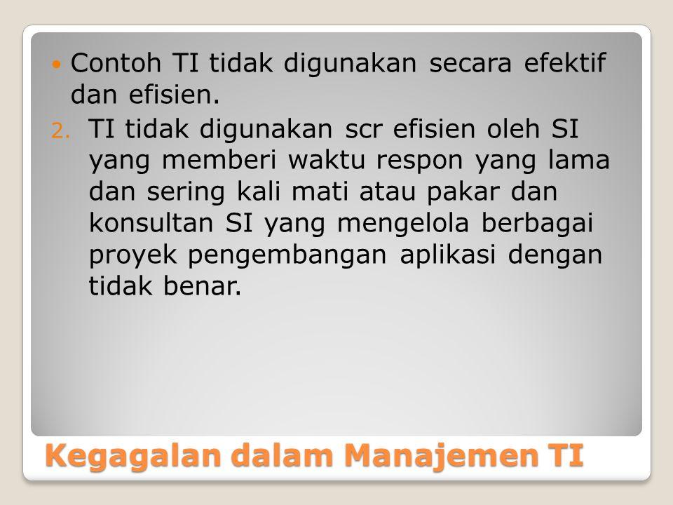 Kegagalan dalam Manajemen TI Contoh TI tidak digunakan secara efektif dan efisien.