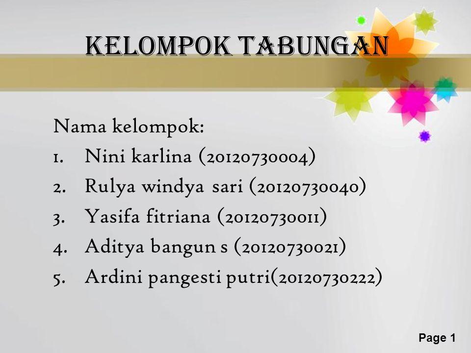 Page 1 Kelompok TABUNGAN Nama kelompok: 1.Nini karlina (20120730004) 2.Rulya windya sari (20120730040) 3.Yasifa fitriana (20120730011) 4.Aditya bangun