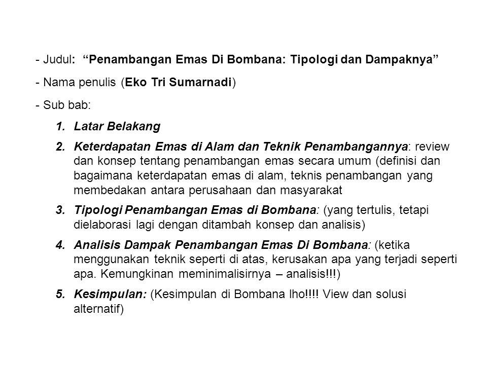 """- Judul: """"Penambangan Emas Di Bombana: Tipologi dan Dampaknya"""" - Nama penulis (Eko Tri Sumarnadi) - Sub bab: 1.Latar Belakang 2.Keterdapatan Emas di A"""