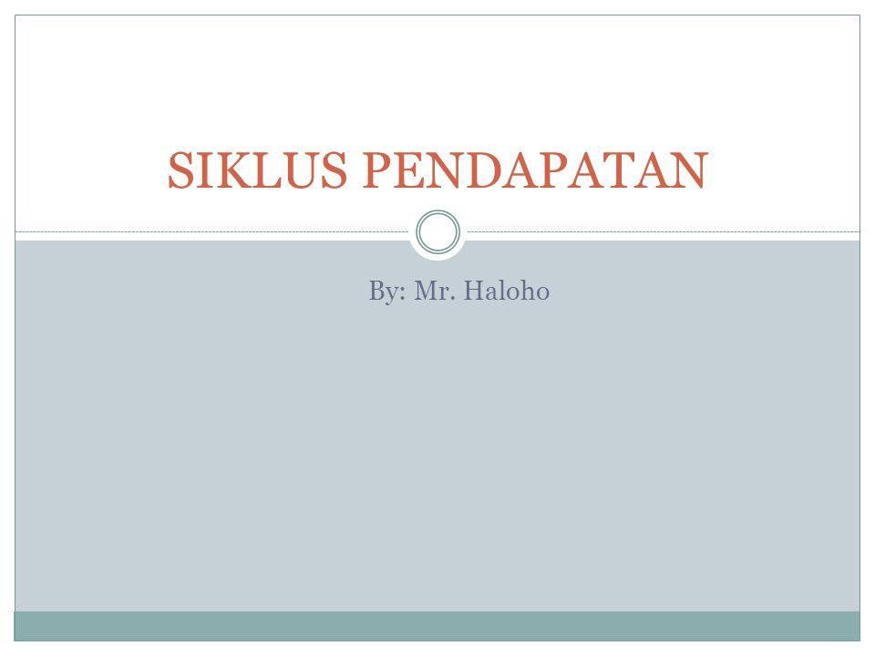By: Mr. Haloho SIKLUS PENDAPATAN