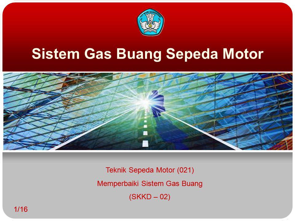 Sistem Gas Buang Sepeda Motor 1/16 Teknik Sepeda Motor (021) Memperbaiki Sistem Gas Buang (SKKD – 02) 1/16 Teknik Sepeda Motor (021) Memperbaiki Siste
