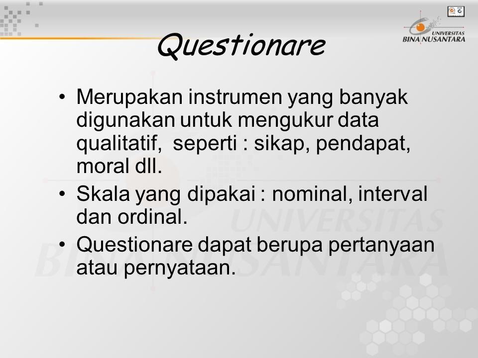 Questionare Merupakan instrumen yang banyak digunakan untuk mengukur data qualitatif, seperti : sikap, pendapat, moral dll. Skala yang dipakai : nomin