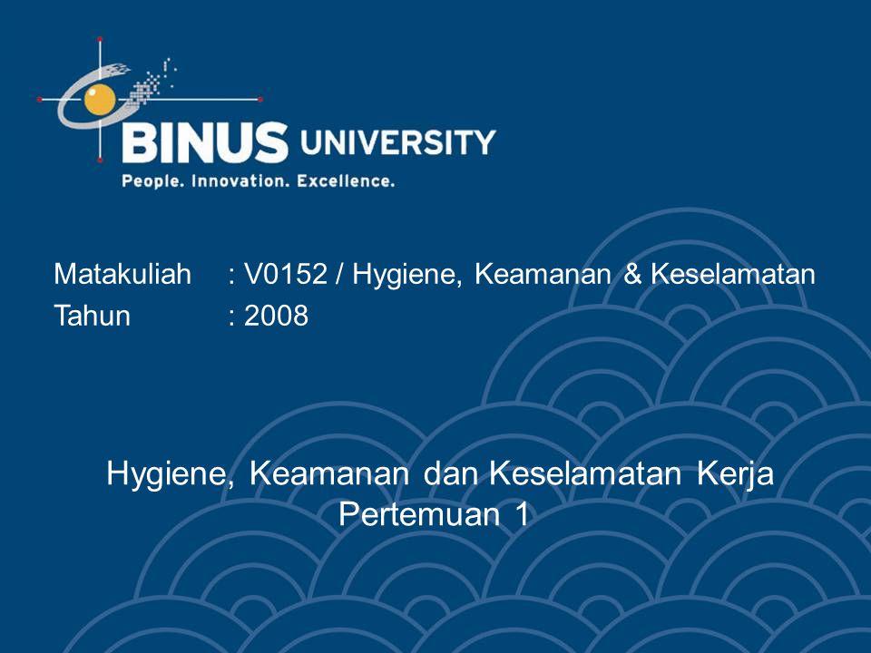 Hygiene, Keamanan dan Keselamatan Kerja Pertemuan 1 Matakuliah: V0152 / Hygiene, Keamanan & Keselamatan Tahun : 2008