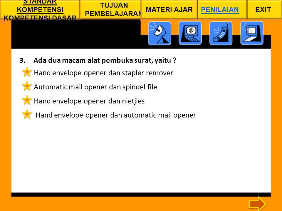 3.Ada dua macam alat pembuka surat, yaitu ? Hand envelope opener dan stapler remover Automatic mail opener dan spindel file Hand envelope opener dan n