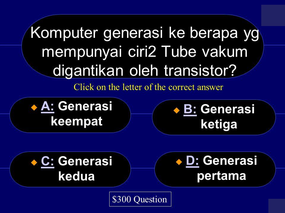 Berikut ini yang bukan merupakan jenis software adalah:  A: sistem operasi A:  B: bahasa pemrograman B:  C: program aplikasi C:  D: media penyimpanan D: $250,000 Question Click on the letter of the correct answer