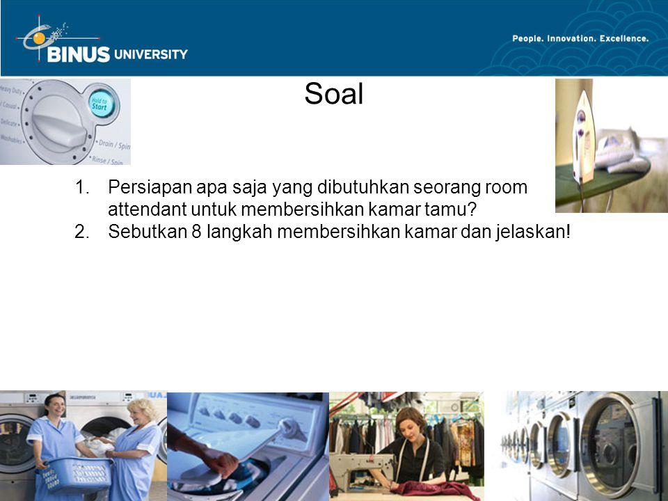 Bina Nusantara University 16 Soal 1.Persiapan apa saja yang dibutuhkan seorang room attendant untuk membersihkan kamar tamu.