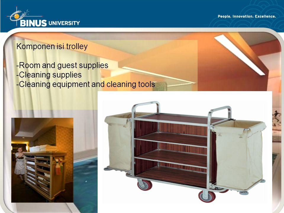 Bina Nusantara University 6  Peran dari Housekeeping : Komponen isi trolley -Room and guest supplies -Cleaning supplies -Cleaning equipment and cleaning tools