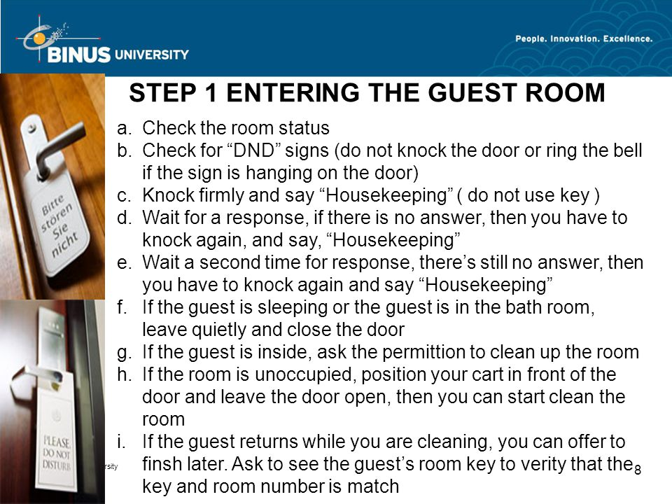 "Bina Nusantara University 8 STEP 1 ENTERING THE GUEST ROOM a.Check the room status b.Check for ""DND"" signs (do not knock the door or ring the bell if"