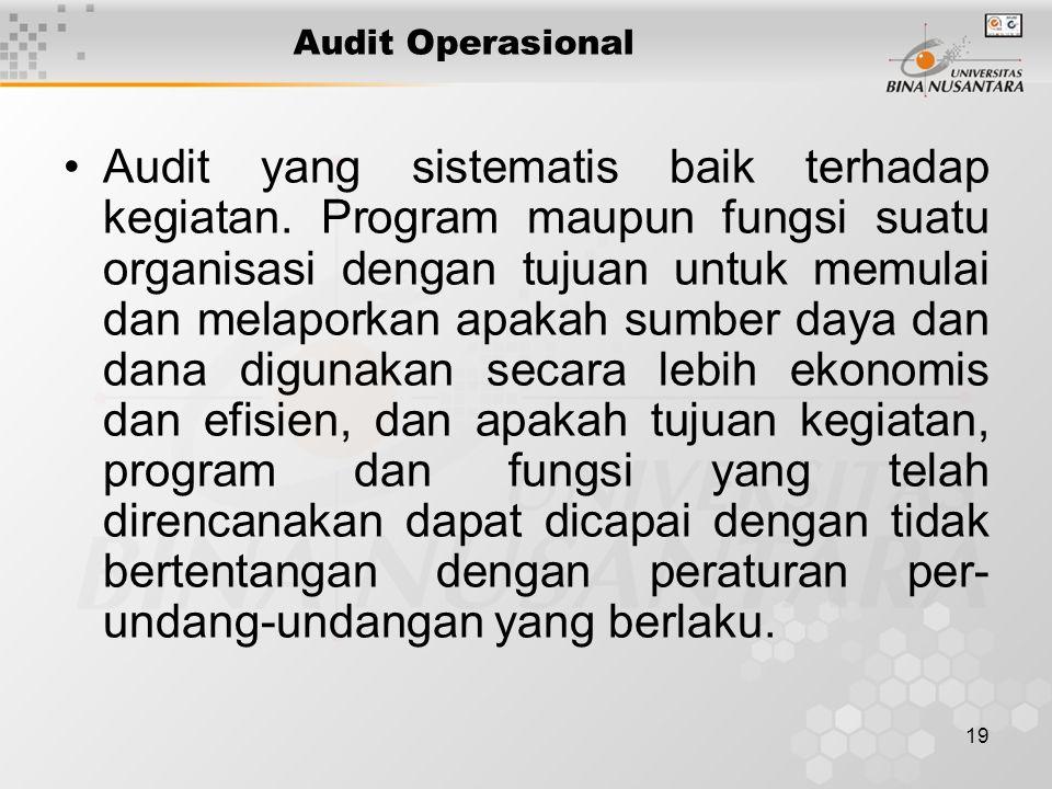 19 Audit Operasional Audit yang sistematis baik terhadap kegiatan. Program maupun fungsi suatu organisasi dengan tujuan untuk memulai dan melaporkan a