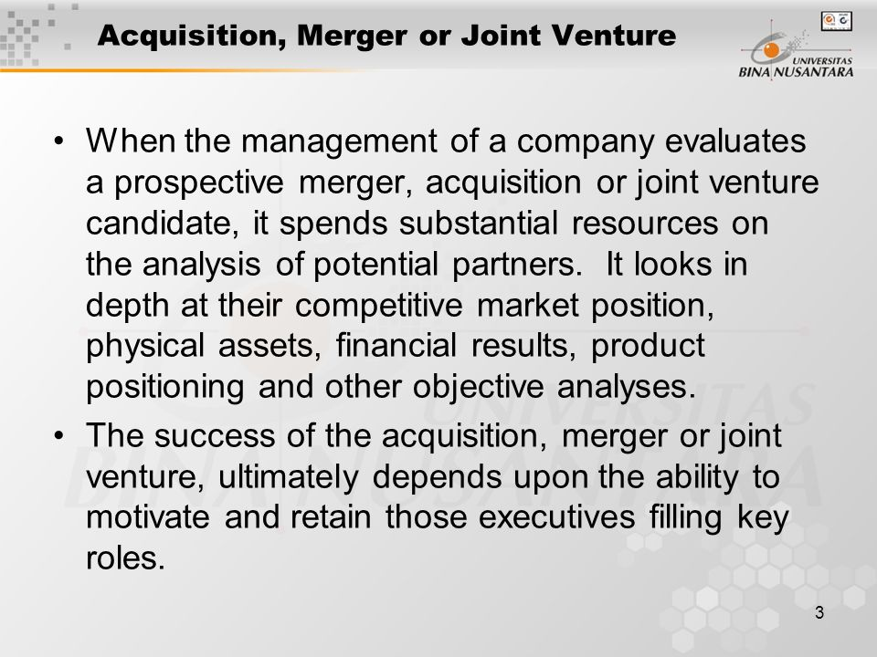 3 Acquisition, Merger or Joint Venture When the management of a company evaluates a prospective merger, acquisition or joint venture candidate, it spends substantial resources on the analysis of potential partners.