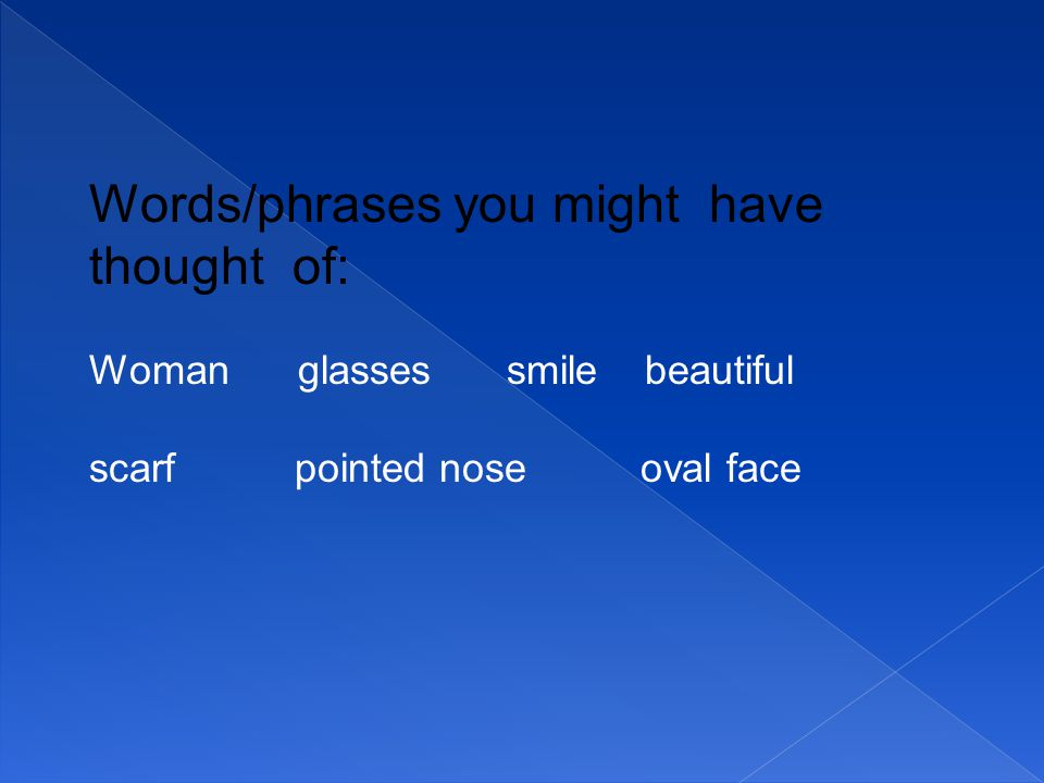 Words/phrases you might have thought of: Womanglassessmile beautiful scarf pointed nose oval face