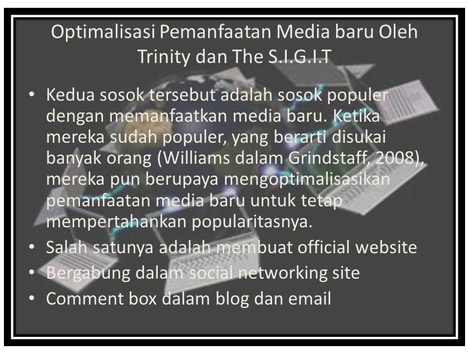 Optimalisasi Pemanfaatan Media baru Oleh Trinity dan The S.I.G.I.T Kedua sosok tersebut adalah sosok populer dengan memanfaatkan media baru.