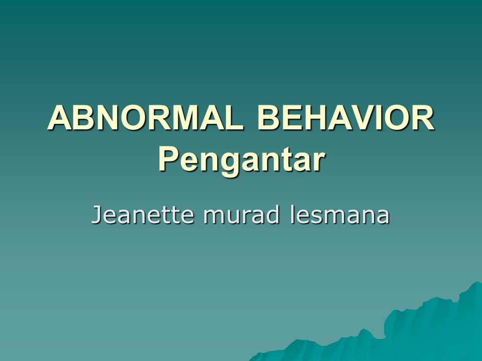 ABNORMAL BEHAVIOR Pengantar Jeanette murad lesmana