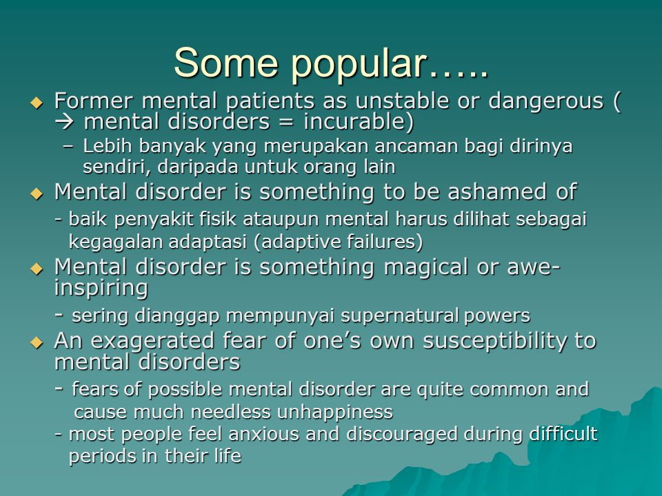 Some popular…..  Former mental patients as unstable or dangerous (  mental disorders = incurable) –Lebih banyak yang merupakan ancaman bagi dirinya
