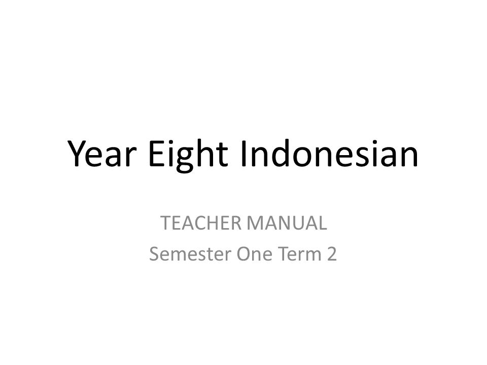 Year Eight Indonesian TEACHER MANUAL Semester One Term 2