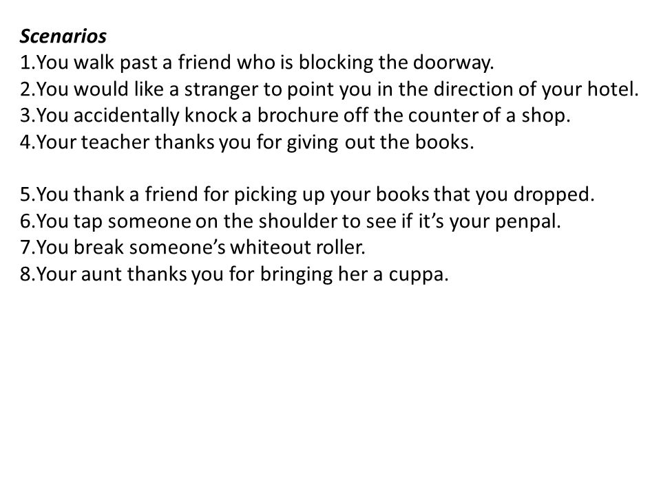 Scenarios 1.You walk past a friend who is blocking the doorway.