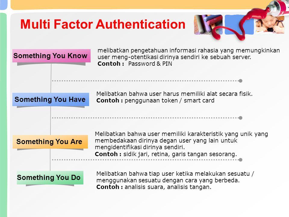 Multi Factor Authentication melibatkan pengetahuan informasi rahasia yang memungkinkan user meng-otentikasi dirinya sendiri ke sebuah server. Contoh :