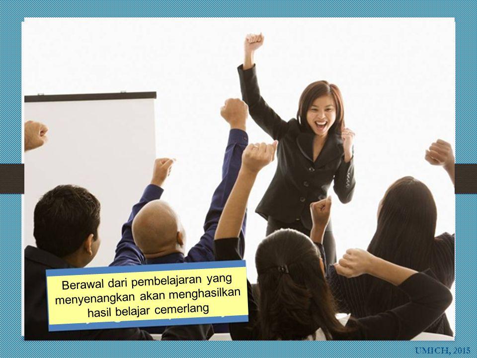 UMICH, 2015 Berawal dari pembelajaran yang menyenangkan akan menghasilkan hasil belajar cemerlang