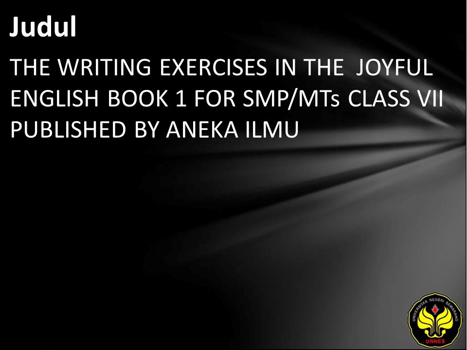 Judul THE WRITING EXERCISES IN THE JOYFUL ENGLISH BOOK 1 FOR SMP/MTs CLASS VII PUBLISHED BY ANEKA ILMU