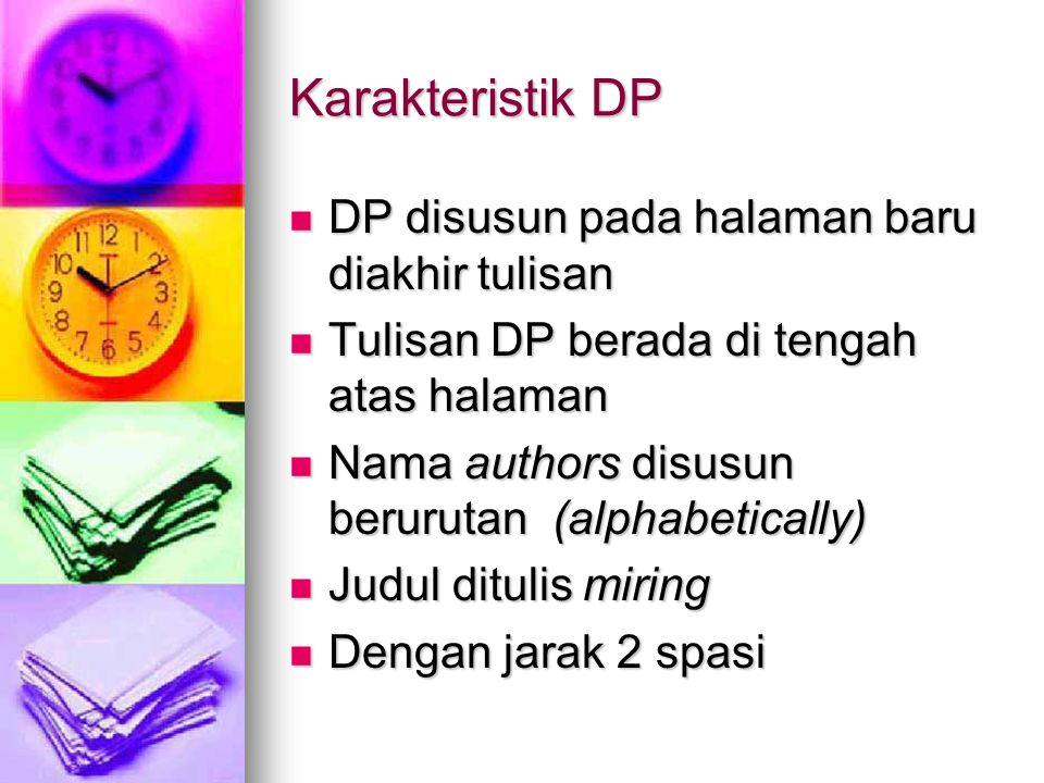 Karakteristik DP DP disusun pada halaman baru diakhir tulisan DP disusun pada halaman baru diakhir tulisan Tulisan DP berada di tengah atas halaman Tu