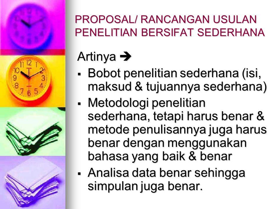 PROPOSAL/ RANCANGAN USULAN PENELITIAN BERSIFAT SEDERHANA Artinya   Bobot penelitian sederhana (isi, maksud & tujuannya sederhana)  Metodologi penel