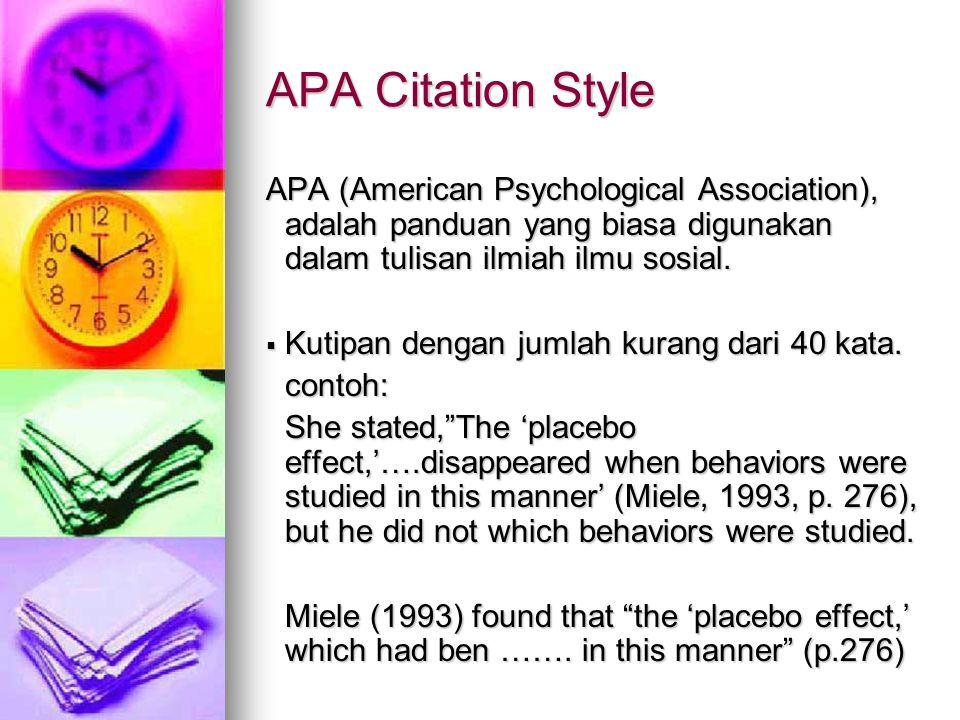 APA Citation Style APA (American Psychological Association), adalah panduan yang biasa digunakan dalam tulisan ilmiah ilmu sosial.  Kutipan dengan ju