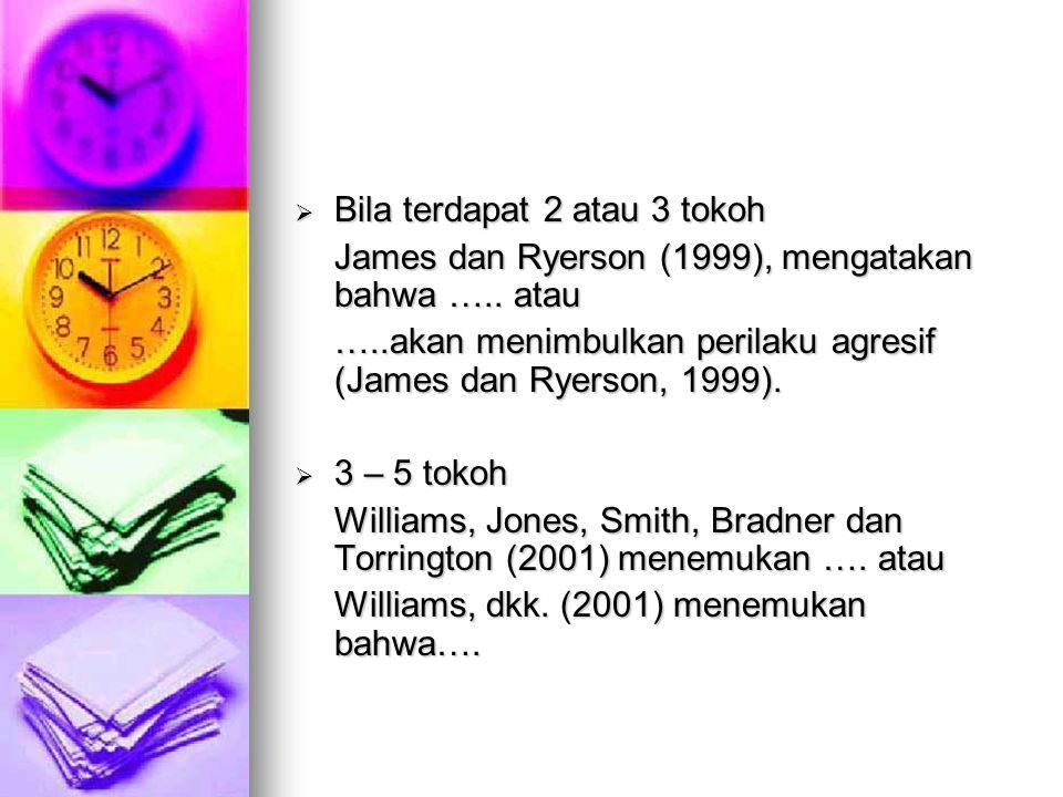  Bila terdapat 2 atau 3 tokoh James dan Ryerson (1999), mengatakan bahwa ….. atau …..akan menimbulkan perilaku agresif (James dan Ryerson, 1999).  3