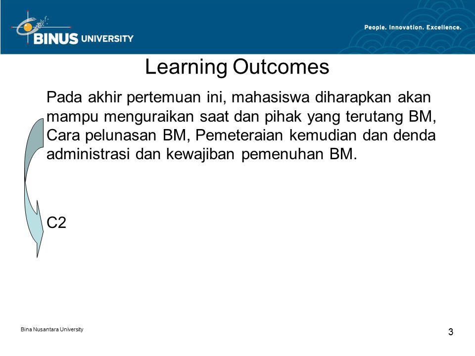 Bina Nusantara University 3 Learning Outcomes Pada akhir pertemuan ini, mahasiswa diharapkan akan mampu menguraikan saat dan pihak yang terutang BM, Cara pelunasan BM, Pemeteraian kemudian dan denda administrasi dan kewajiban pemenuhan BM.