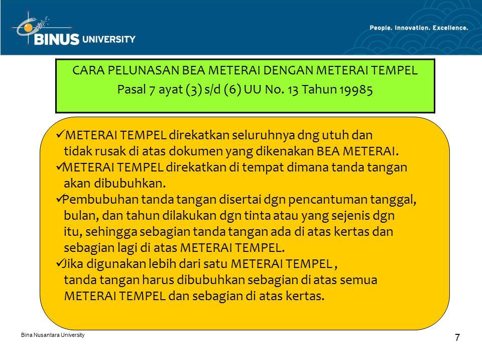 Bina Nusantara University 7 CARA PELUNASAN BEA METERAI DENGAN METERAI TEMPEL Pasal 7 ayat (3) s/d (6) UU No.