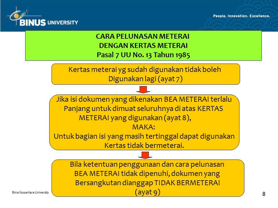 Bina Nusantara University 8 CARA PELUNASAN METERAI DENGAN KERTAS METERAI Pasal 7 UU No.