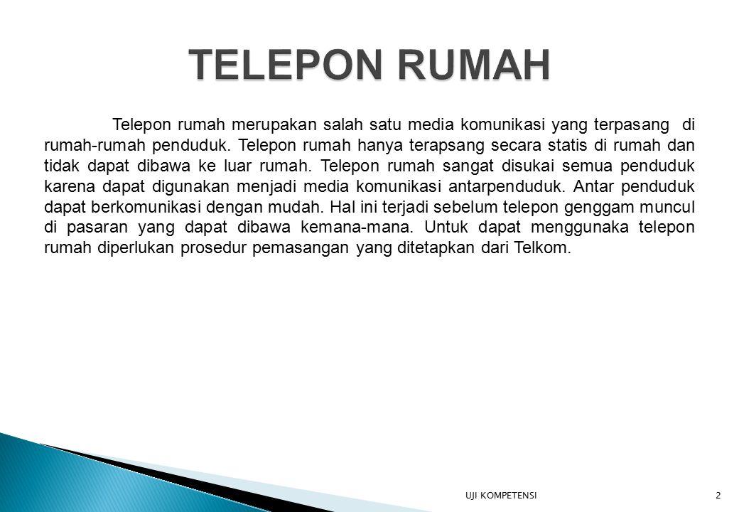 Telepon rumah merupakan salah satu media komunikasi yang terpasang di rumah-rumah penduduk.