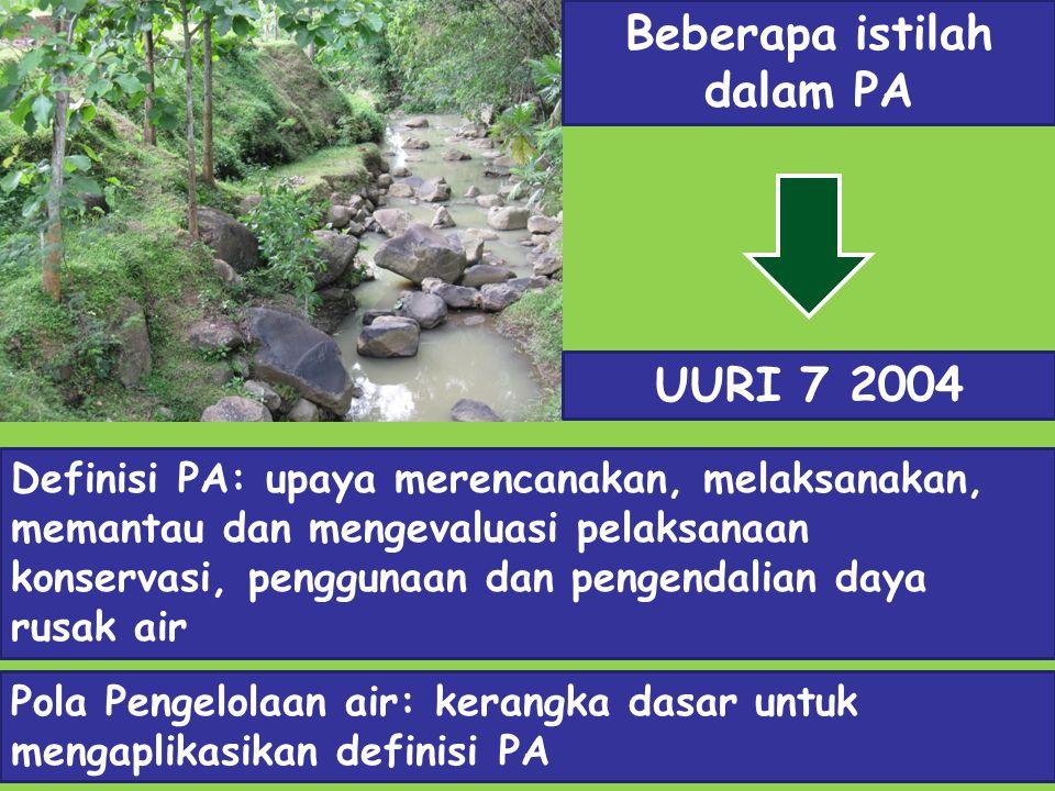 Beberapa istilah dalam PA UURI 7 2004 Definisi PA: upaya merencanakan, melaksanakan, memantau dan mengevaluasi pelaksanaan konservasi, penggunaan dan
