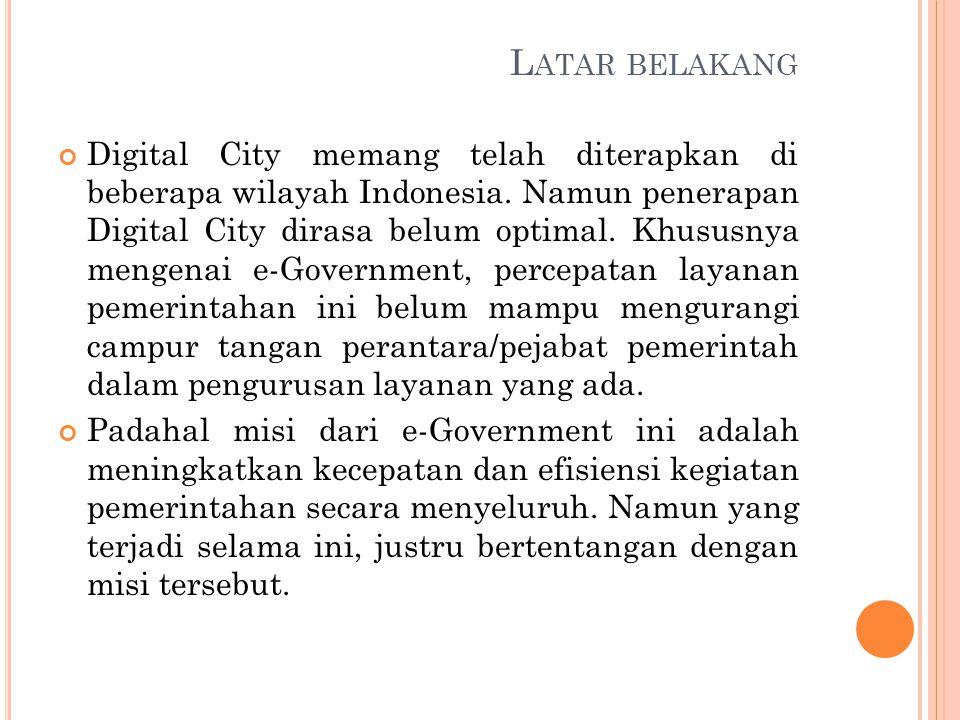 L ATAR BELAKANG Digital City memang telah diterapkan di beberapa wilayah Indonesia.