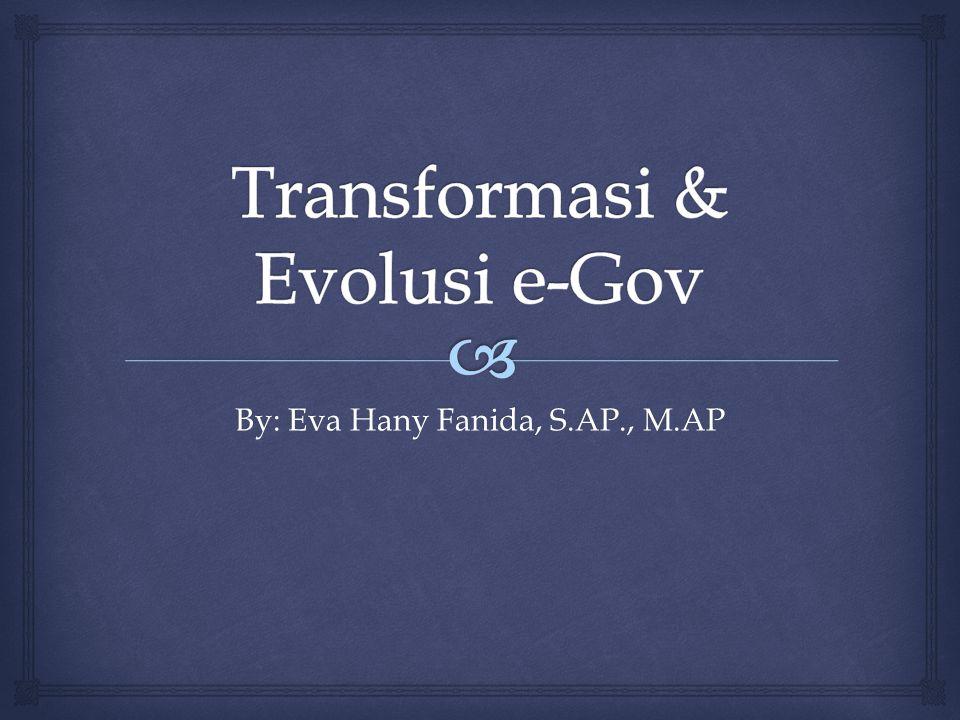  Konsep e-Gov tdk hanya berarti adanya perubahan kinerja yg baik dr kalangan pemerintah E-Gov lebih diarahkan pd transformasi pendekatan penyelenggaraan pemerintahan yg berpusat pd pemerintah (eksekutif) menuju ke masyarakat sbg pusatnya.