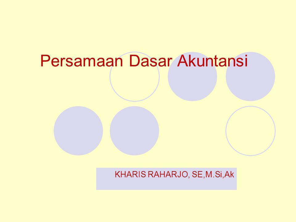 Persamaan Dasar Akuntansi KHARIS RAHARJO, SE,M.Si,Ak