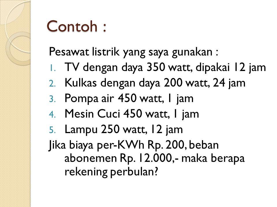 Contoh : Pesawat listrik yang saya gunakan : 1.TV dengan daya 350 watt, dipakai 12 jam 2.