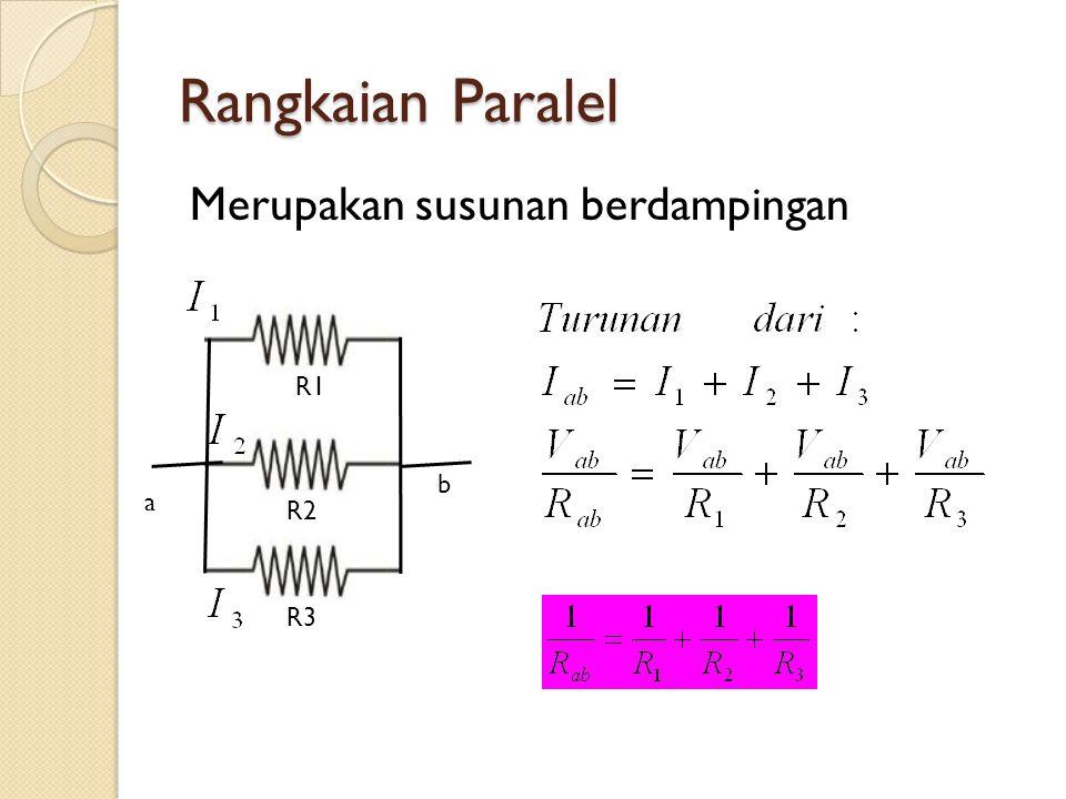 Rangkaian Paralel Merupakan susunan berdampingan a R1 R2 R3 b