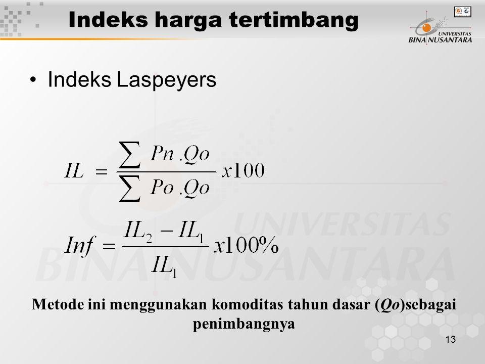 13 Indeks harga tertimbang Indeks Laspeyers Metode ini menggunakan komoditas tahun dasar (Qo)sebagai penimbangnya
