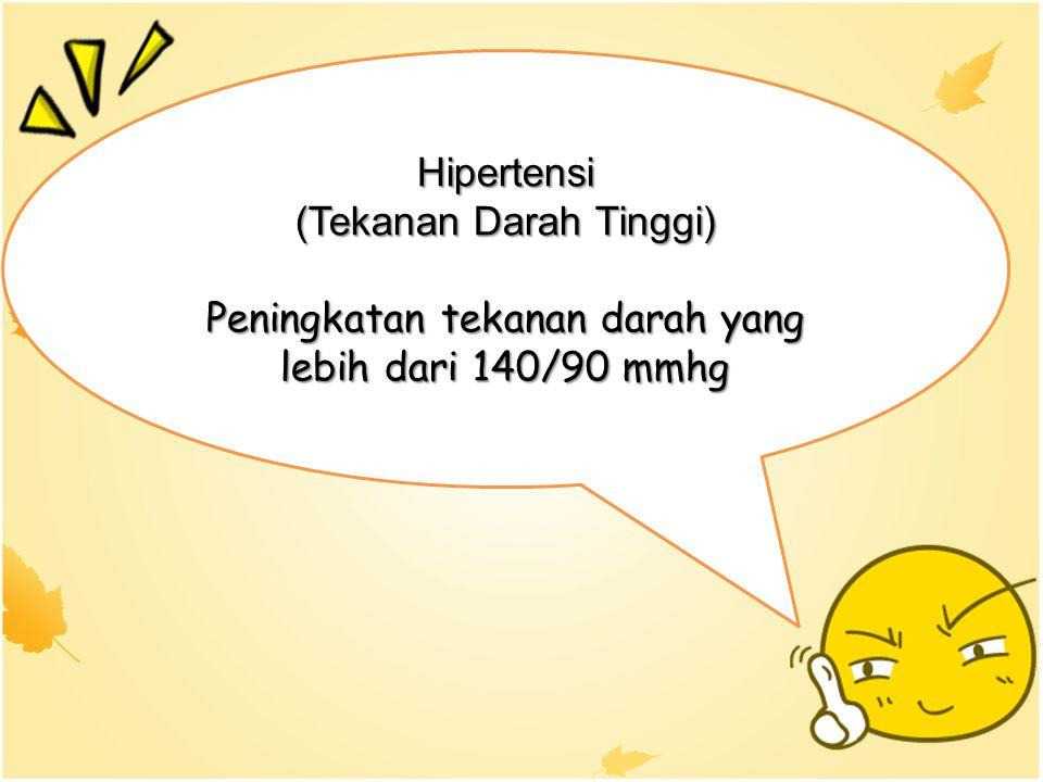 Hipertensi (Tekanan Darah Tinggi) Peningkatan tekanan darah yang lebih dari 140/90 mmhg