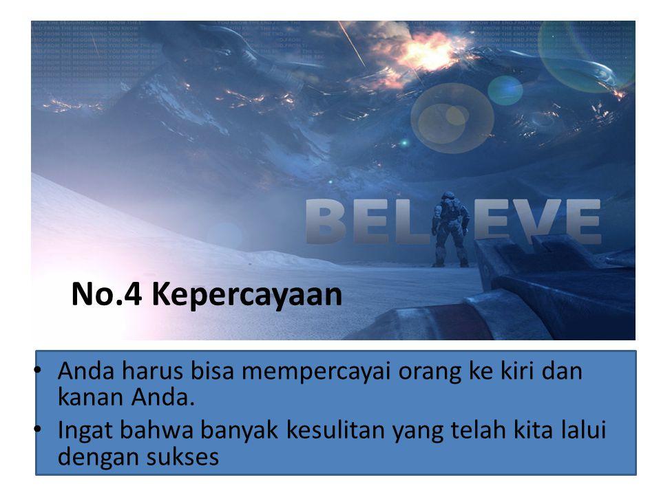 No.4 Kepercayaan Anda harus bisa mempercayai orang ke kiri dan kanan Anda.