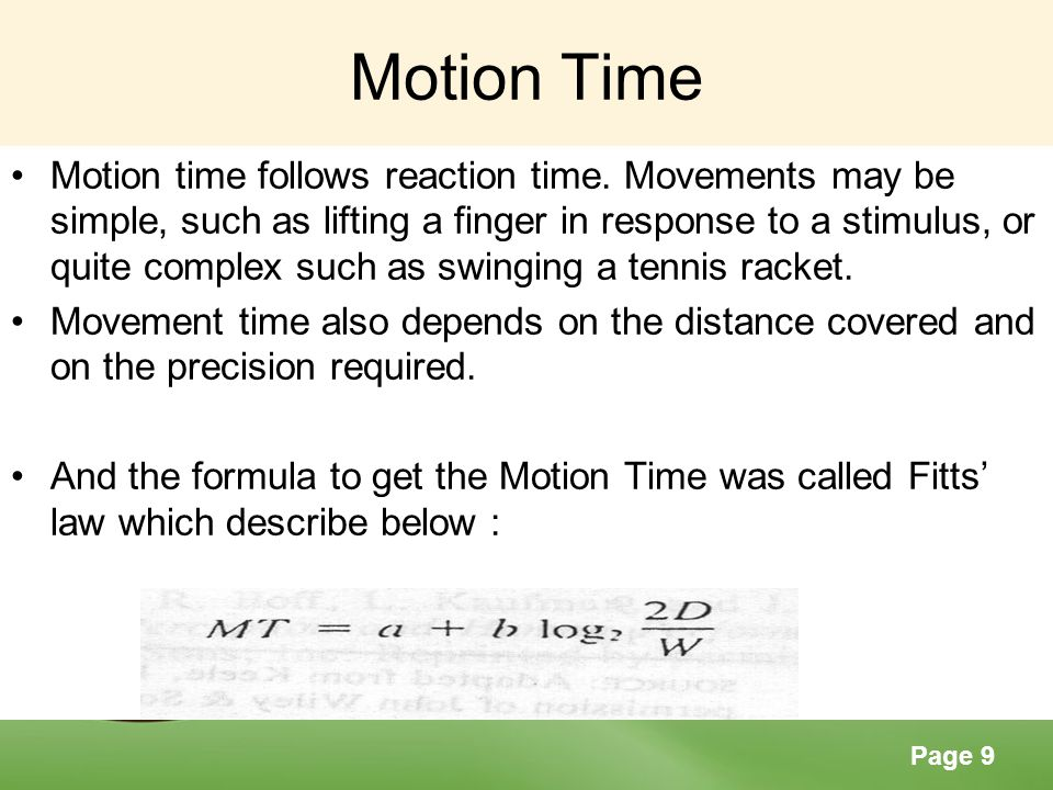 Page 9 Motion Time Motion time follows reaction time. Movements may be simple, such as lifting a finger in response to a stimulus, or quite complex su
