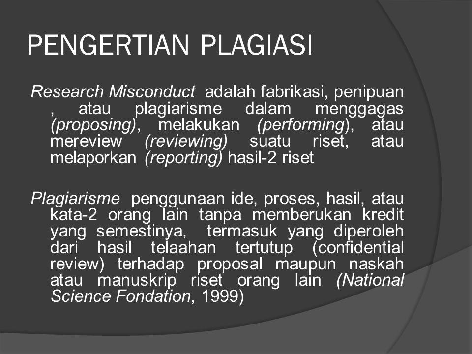 PENGERTIAN PLAGIASI Research Misconduct adalah fabrikasi, penipuan, atau plagiarisme dalam menggagas (proposing), melakukan (performing), atau merevie