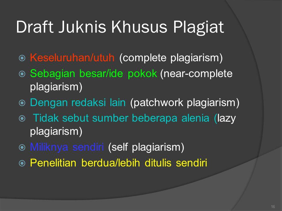 Draft Juknis Khusus Plagiat  Keseluruhan/utuh (complete plagiarism)  Sebagian besar/ide pokok (near-complete plagiarism)  Dengan redaksi lain (patc