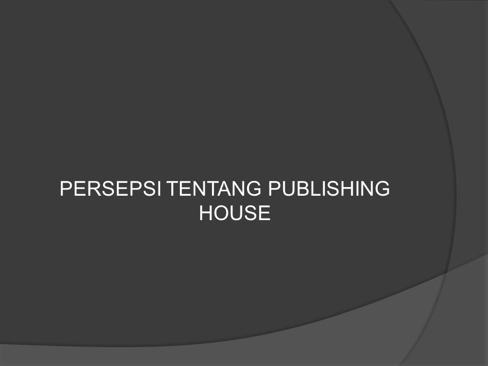 PERSEPSI TENTANG PUBLISHING HOUSE